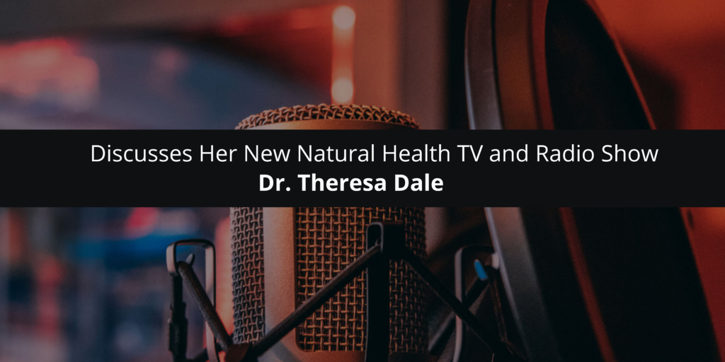 Dr.-Theresa-Dale-Discusses-Her-New-Natural-Health-TV-and-Radio-Show--1024x512